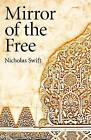 Mirror of the Free by Nicholas Swift (Paperback, 2011)