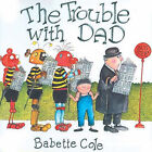 The Trouble with Dad by Babette Cole (Hardback, 2004)