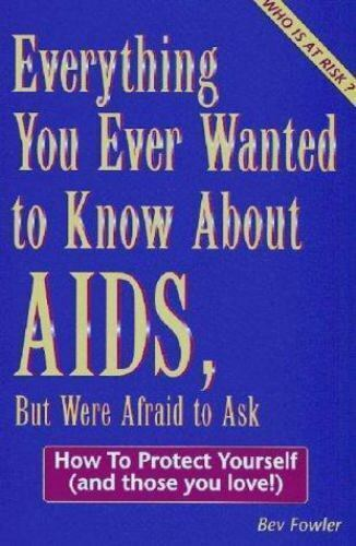 Everything You Ever Wanted to Know about AIDS : How to Protect Yourself And Tho