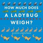 How Much Does a Ladybird Weigh? by Alison Limentani (Paperback, 2016)