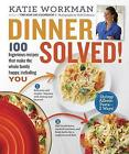 Dinner Solved!: 100 Ingenious Recipes That Make the Whole Family Happy, Including You! by Katie Workman (Hardback, 2015)