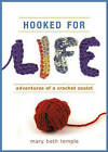 Hooked for Life: Adventures of a Crochet Zealot by Mary Beth Temple (Paperback, 2009)
