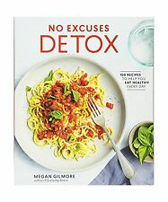 No Excuses Detox: 100 Recipes to Help You Eat Healthy Every Day Free Shipping