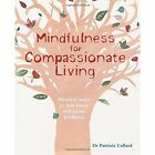 Mindfulness for Compassionate Living: Mindful Ways to Less Stress and More Kindness by Dr. Patrizia Collard (Paperback, 2014)