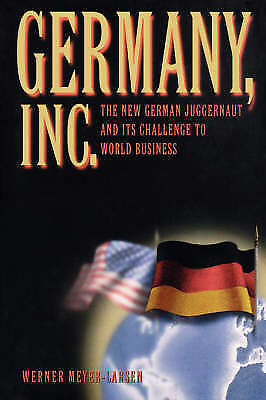 GERMANY, INC. THE NEW GERMAN JUGGERNAUT AND ITS CHALLENGE TO WORLD BUSINESS., Me