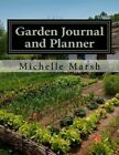 Garden Journal and Planner: Your Garden Records, Thoughts, Plans, and Pictures -- Complete in One Package by Michelle Marsh (Paperback / softback, 2014)