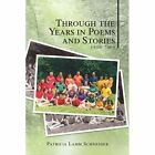 Through The Years in Poems and Stories 9781441543967 by Patricia Lamm Schneider