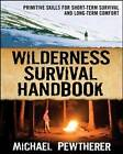 Wilderness Survival Handbook: Primitive Skills for Short-Term Survival and Long-Term Comfort by Michael Pewtherer (Paperback, 2010)