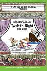 Shakespeare's Twelfth Night for Kids: 3 Short Melodramatic Plays for 3 Group Sizes by Khara C Barnhart, Brendan P Kelso (Paperback / softback, 2012)