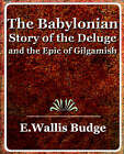 The Babylonian Story of the Deluge and the Epic of Gilgamish - 1920 by E a Wallis Budge, A Wallis Budge E a Wallis Budge (Paperback / softback, 2006)