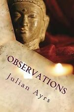 Observations : Collection of Poems by Julian Ayrs (2013, Paperback)