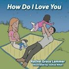 How Do I Love You 9781481709743 by Rachel Grace Lammer Book