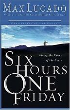 Six Hours One Friday: Living in the Power of the Cross (Chronicles of the Cross