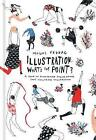 Illustration: What's the Point?: A Book of Illustrated Illustrations that Illustrate Illustration by Mouni Feddag (Hardback, 2017)