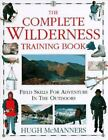 The Complete Wilderness Training Book : Field Skills for Adventure in the Outdoors by Hugh McManners (1994, Hardcover)