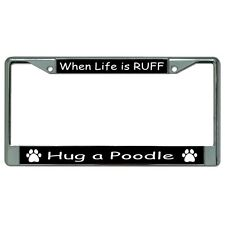When Life Is Ruff Hug A Poodle Chrome License Plate Frame
