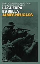 La guerra es bella: Diario de un brigadista americano en la guerra civil espanol