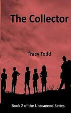 Unscanned: The Collector : Book 2 of the Unscanned Series by Tracy Todd...