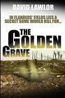 The Golden Grave: In Flanders' Fields Lies a Secret Some Would Kill for by MR David Lawlor (Paperback / softback, 2015)