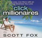 Click Millionaires: Work Less, Live More with an Internet Business You Love by Scott Fox (CD-Audio, 2013)