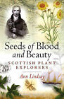 Seeds of Blood and Beauty: Scottish Plant Collectors by Ann Lindsay (Paperback, 2008)