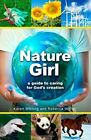 Nature Girl: A Guide to Caring for God's Creation by Rebecca White, Karen Whiting (Paperback, 2014)