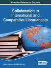 Collaboration in International and Comparative Librarianship by Idea Group,U.S. (Hardback, 2014)