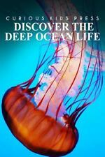 Discover The Deep Ocean Life - Curious Kids Press: Kids book about animals and w