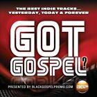 Got Gospel? The Best Indie Tracks... Yesterday, Today & Forever by Various Artists (CD, Jun-2012, Habakkuk Music)
