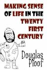 Making Sense of Life in The Twenty First Century 9781462660940 by Douglas Ploof