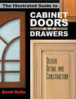 The Illustrated Guide to Cabinet Doors and Drawers: Design, Detail and Construction by David Getts (Paperback, 2004)