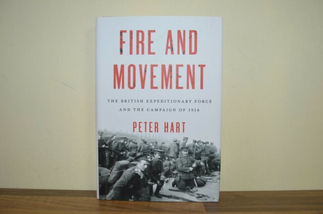 Fire and Movement The British Expeditionary Force and the Campaign of 1914