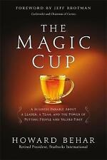 The Magic Cup: A Business Parable About a Leader, a Team, and the Power of...