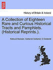 A Collection of Eighteen Rare and Curious Historical Tracts and Pamphlets. (Historical Reprints.). by Edmund Marsden Goldsmid Goldsmid, G Goldsmid (Paperback / softback, 2011)