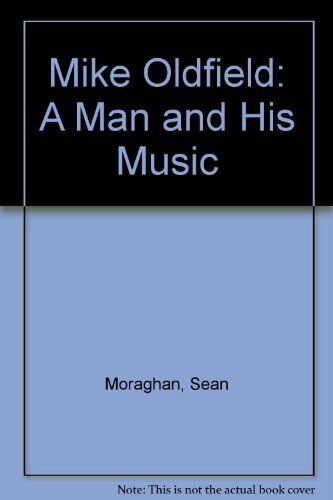 Mike Oldfield: A Man and His Music,Sean Moraghan, Andre Delanchy