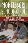 The Montessori School Guide for Parents: How to Easily Find and Evaluate a Montessori Preschool by MS Isabelle Etter (Paperback / softback, 2013)