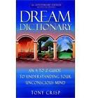 Dream Dictionary: An A to Z Guide to Understanding Your Unconscious Mind by Tony Crisp (Paperback, 2002)