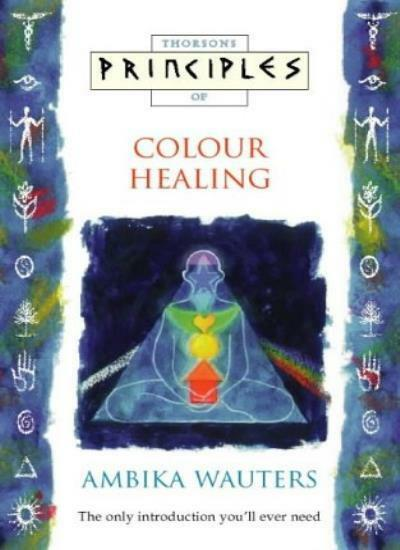 Principles of - Colour Healing: The only introduction you'll ever need (Thorson