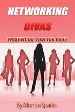 Networking Divas : What We Do That You Don't by Monica Sparks (2013, Paperback)