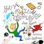 You're So Clumsy Charley: Having Dyspraxia, Dyslexia, ADHD, Asperger's or Autism Does Not Make You Stupid by Jane Binnion (Paperback, 2017)
