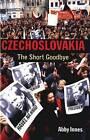 Czechoslovakia: The Short Goodbye by Abby Innes (Hardback, 2001)