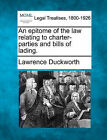An Epitome of the Law Relating to Charter-Parties and Bills of Lading. by Lawrence Duckworth (Paperback / softback, 2010)