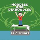 Noodles and Diaboodles by T L C Wilder (Paperback / softback, 2011)