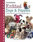 Knitted Dogs & Puppies: A Whole Litter of Fun and Creative Knitting Patterns by Sue Stratford (Hardback, 2014)
