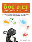 Dog Diet Answer Book: The Complete Nutrition Guide to Help Your Dog Live a Happier, Healthier, and Longer Life by Greg Martinez (Paperback, 2016)
