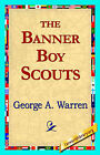 The Banner Boy Scouts by George A Warren George a, Warren George a (Hardback, 2006)