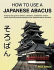 How to Use a Japanese Abacus: A Step-By-Step Guide to Addition, Subtraction, Multiplication, Division, Square Roots and Practical Examples for the Japanese Abacus (Soroban). by MR Paul Green (Paperback / softback, 2014)