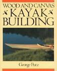 Wood and Canvas Kayak Building by George Putz (1990, Paperback)