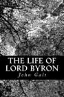 The Life of Lord Byron by John Galt (Paperback / softback, 2013)