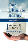 The Our Ultimate Reality Newsletters, Volume 1, 2005 by Adrian P Cooper (Paperback / softback, 2008)